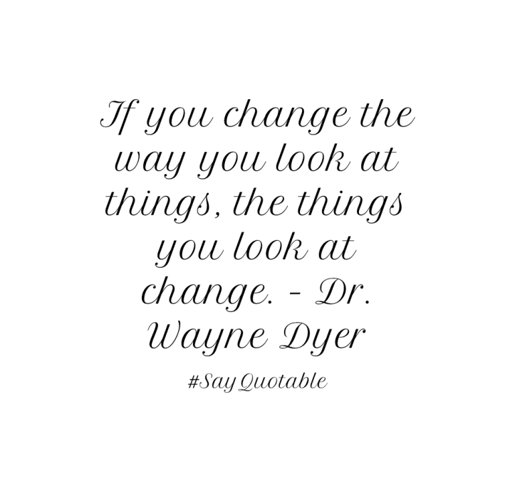 4-quote-about-if-you-change-the-way-you-look-at-things-the-image-white-background.jpg